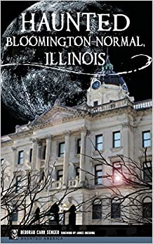 Haunted Bloomington-Normal, Illinois