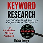 Keyword Research: How to Find and Profit from Low Competition Long Tail Keywords + 33 Profitable Niches Analysed | Nathan George