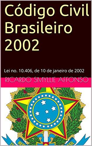 Código Civil Brasileiro 2002: Lei no. 10.406, de 10 de janeiro de 2002 (Leis brasileiras em formato kindle)