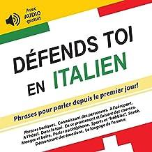 Défends toi en Italien: Phrases pour parler depuis le premier jour! (avec audio gratuit) (Défendez-vous t. 5) (French Edition)