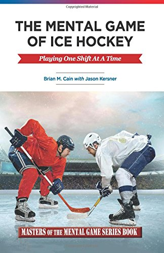 Download The Mental Game of Ice Hockey: Playing The Game One Shift At A Time (Masters of The Mental Game) pdf epub