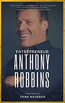 Entrepreneur: Anthony Robbins: The Only 12 Biggest Life-Changing ideas from Tony Robbins That Struggling Entrepreneurs Need! by [Think Maverick]
