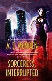 Sorceress, Interrupted, A. J. Menden, 1428511202