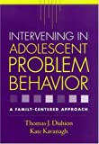 By Thomas J. Dishion - Intervening in Adolescent Problem Behavior: A Family-Centered Approach: 1st (first) Edition