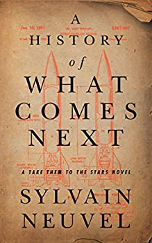 A History of What Comes Next by Sylvain Neuvel science fiction and fantasy book and audiobook reviews