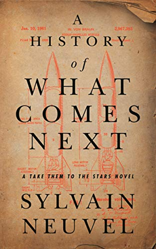 Book Cover: A History of What Comes Next: A Take Them to the Stars Novel