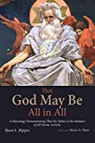 father ware - That God May Be All in All: A Paterology Demonstrating That the Father Is the Initiator of All Divine Activity