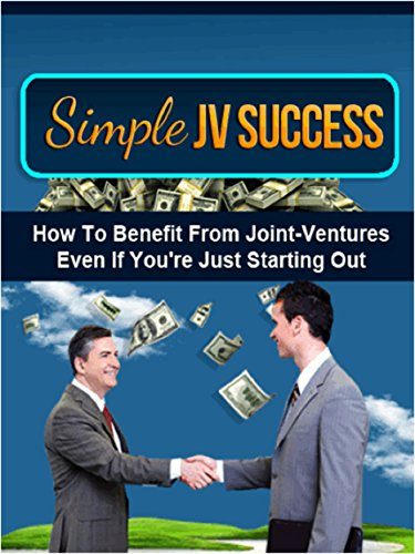 Simple JV Success: How To Benefit From Joint-Ventures Even If You're Just Starting Out