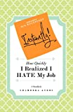 Instantly! How Quickly I Realized I HATE My Job, Shameeka Ayers, 0976273896