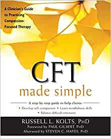 Amazon CFT Made Simple A Clinicians Guide To Practicing Compassion Focused Therapy The New Harbinger Series 9781626253094 Russell L