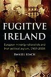 Fugitive Ireland, Daniel Leach, 1846821649