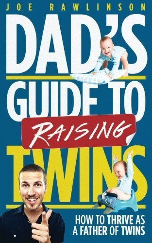 Dad's Guide to Raising Twins: How to Thrive as a Father of Twins by Joe Rawlinson (2015-02-24)