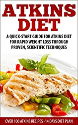 Atkins Diet: Atkins  Quick-Start Guide For Rapid Weight Loss Through Proven, Scientific Techniques  ( Over 30 Atkins recipes )( Atkins, Atkins Diet, Atkins ... gluten free, diet plan) (English Edition)
