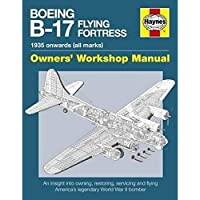 Boeing B-17 Flying Fortress (Owners Workshop Manual) (Haynes Manuals)
