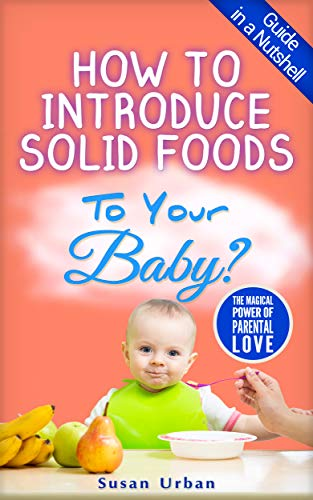 How to Introduce Solid Foods to Your Baby by Susan Urban