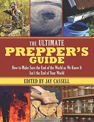 The Ultimate Prepper?s Guide: How to Make Sure the End of the World as We Know It Isn?t the End of Your World (2014-06-03)