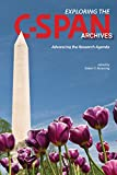 Exploring the C-SPAN Archives : Advancing the Research Agenda, Browning, Robert X., 1557537348