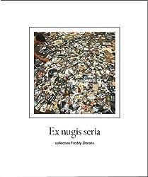 Ex nugis seria, collection Freddy Denaës