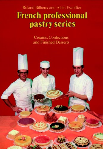 Creams, Confections, and Finished Desserts Volume 2 (French Professional Pastry Series)