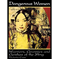 Dangerous Women: Warriors, Grannies, and Geishas of the Ming (English Edition)
