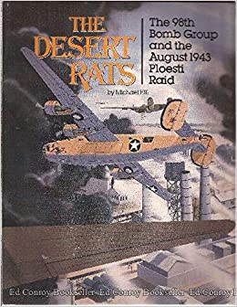 The Desert Rats 98th Bomb Group And August 1943 Ploesti Raid Paperback 1990