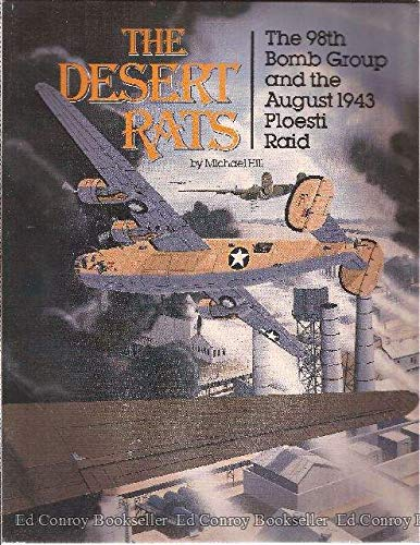 The Desert Rats: The 98th Bomb Group and the August 1943 Ploesti ()