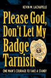 Please God, Don't Let My Badge Tarnish, Kevin LaChapelle, 0595826067