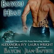 Bayon/Jean-Baptiste (Bayou Heat) (Volume 3) | Laura Wright, Alexandra Ivy