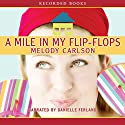 A Mile in My Flip-Flops Audiobook by Melody Carlson Narrated by Danielle Ferland