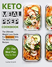 Keto Meal Prep Cookbook: The Ultimate Weight Loss Guide For Beginners With The Best And Easy Recipes (volume 1)