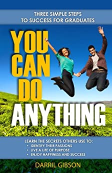 You Can Do Anything - Three Simple Steps to Success for Graduates by [Gibson, Darril]