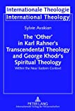 The 'Other' in Karl Rahner's Transcendental Theology and George Khodr's Spiritual Theology : Within the near Eastern Context, Avakian, Sylvie, 3631634307