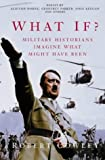 What If?: Military Historians Imagine What Might Have Been by Robert Cowley (2001-04-06)
