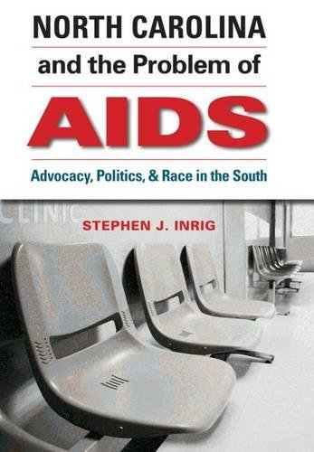 North Carolina and the Problem of AIDS: Advocacy, Politics, and Race in the South pdf