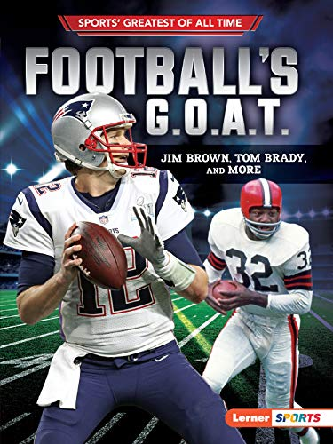 Football's G.O.A.T.: Jim Brown, Tom Brady, and More (Sports' Greatest of All Time (Lerner TM Sports))