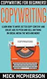 Copywriting: Copywriting For Beginners! - Learn How To Write Better Copy Content And Create Ads To Pitch And Sell Anything On Social Media The Web And ... Work From Home Jobs, Online Income)