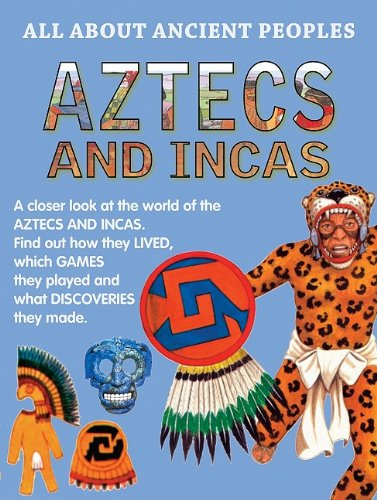 Aztecs and Incas (All About Ancient Peoples)