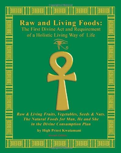 - Raw And Living Foods:  The First Divine Act And Requirement Of A Holistic Living Way Of Life: Raw & Living Fruits, Vegetables, Seeds & Nuts.  The Natural Foods For Man, He And She ...