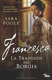 Francesca : [2] : La trahison des Borgia, Poole, Sara
