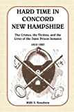 Hard Time in Concord, New Hampshire: The Crimes, the Victims, and the Lives of the State Prison Inmates, 1812-1883 (Book & CD) by Milli S. Knudsen front cover