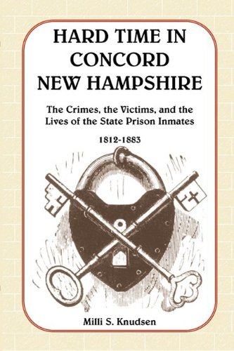 Hard Time in Concord, New Hampshire: The Crimes, the Victims, and the Lives of the State Prison Inmates, 1812-1883 (Book & CD) ebook