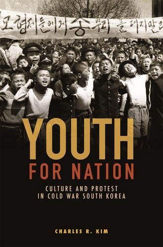Youth for Nation: Culture and Protest in Cold War South Korea (Studies of the Weatherhead East Asian Institute, Columbia University)
