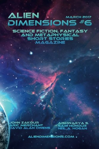 Alien Dimensions #6: Science Fiction, Fantasy and Metaphysical Short Stories (Alien Dimensions Magazine) (Volume 6)