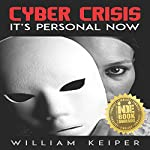 Cyber Crisis: It's Personal Now | William Keiper