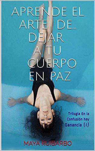 EL ARTE: Deja tu cuerpo en paz (Trilogía En la Confusión hay Ganancia nº 1) (Spanish Edition)
