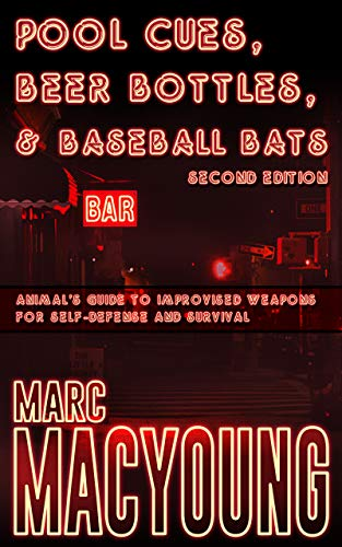 Marc Baseball - Pool Cues, Beer Bottles, and Baseball Bats: Animal's Guide to Improvised Weapons for Self-defense and Survival