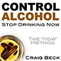 Control Alcohol: Stop Drinking Now Audiobook by Craig Beck Narrated by Craig Beck