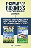 E-Commerce Business - Shopify & Dropshipping: 2 Books in 1: How to Make