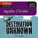 Destination Unknown: B2+ Collins Agatha Christie ELT Readers | Agatha Christie
