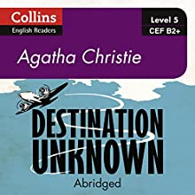 Destination Unknown: B2+ Collins Agatha Christie ELT Readers Audiobook by Agatha Christie Narrated by Gabrielle Glaister